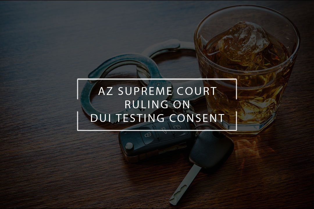 az supreme court ruling on dui testing consent