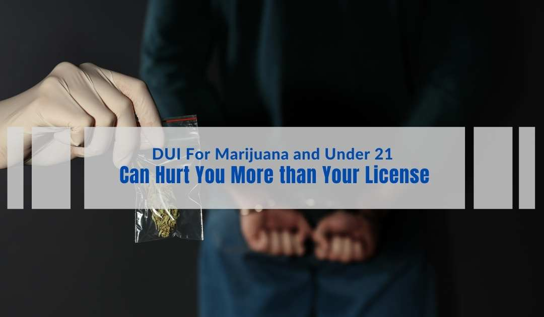 DUI For Marijuana and Under 21 Can Hurt You More Than Your License